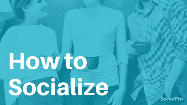 How to socialize with people – 21 tips I've tried and know work