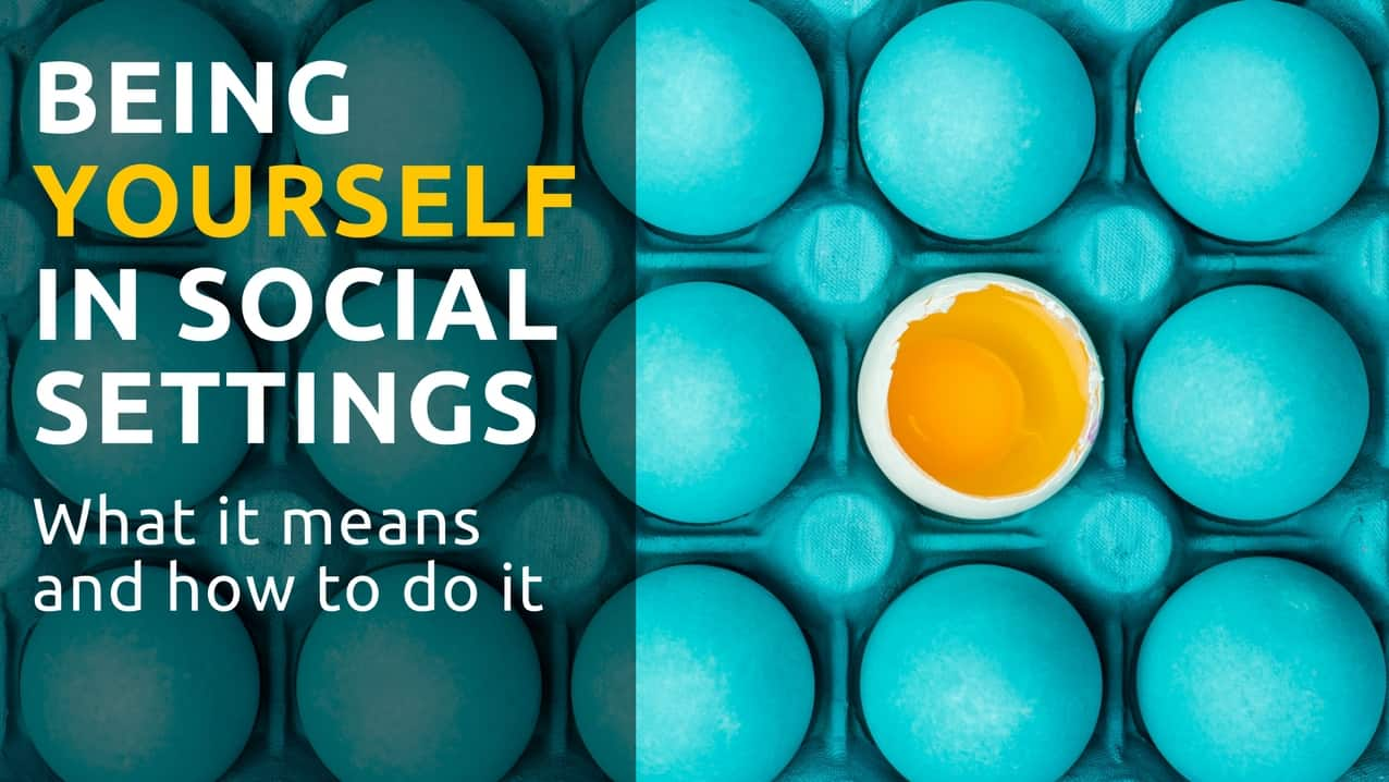 How to be yourself in social settings