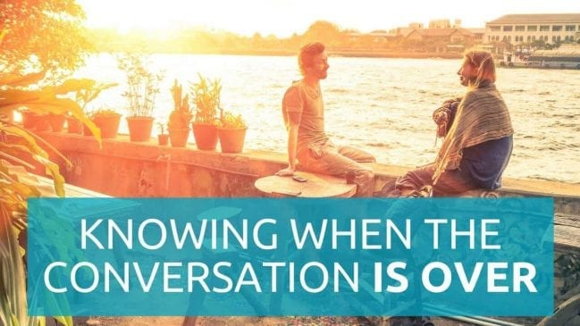 3 Ways to Know When a Conversation is Over