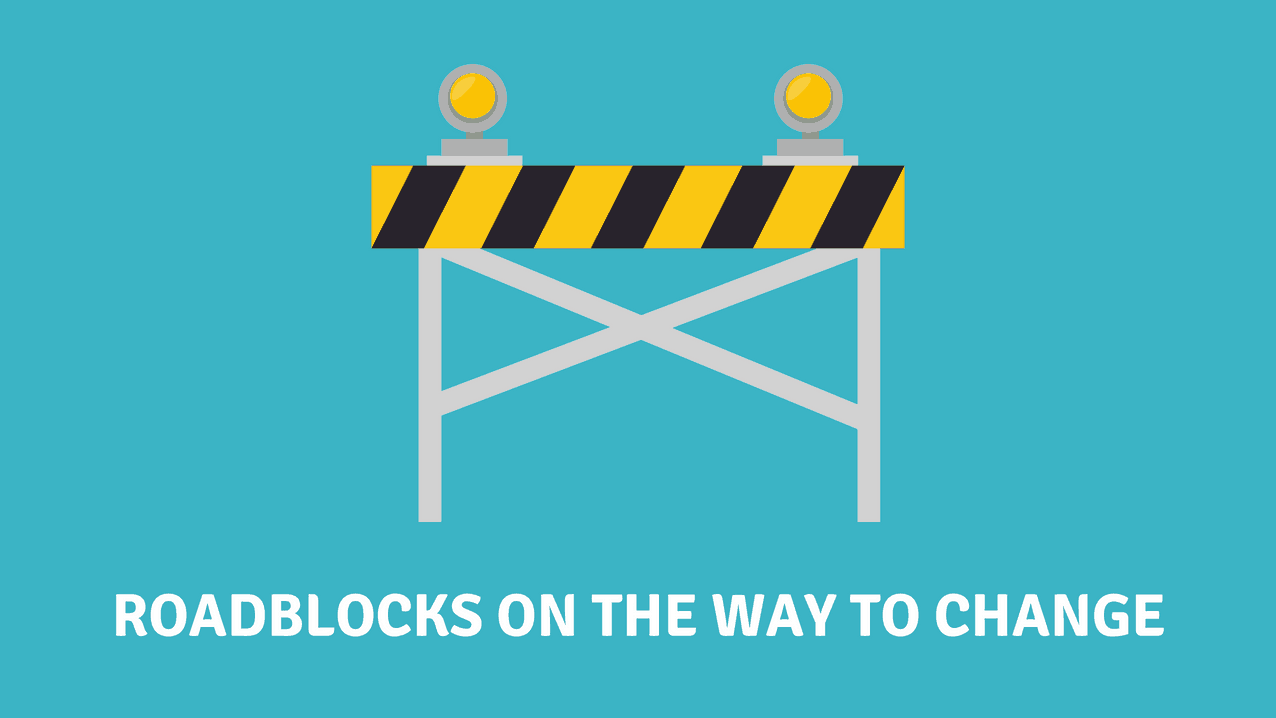 roadblocks to change