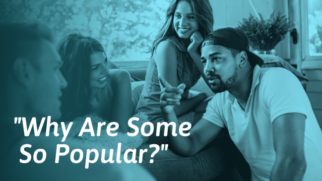 13 Easy Ways to Be Popular (With Examples)