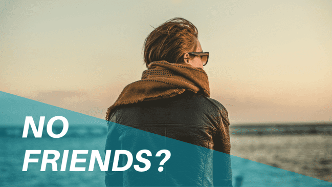 """I Have No Friends"" — Reasons Why and What to Do About It"