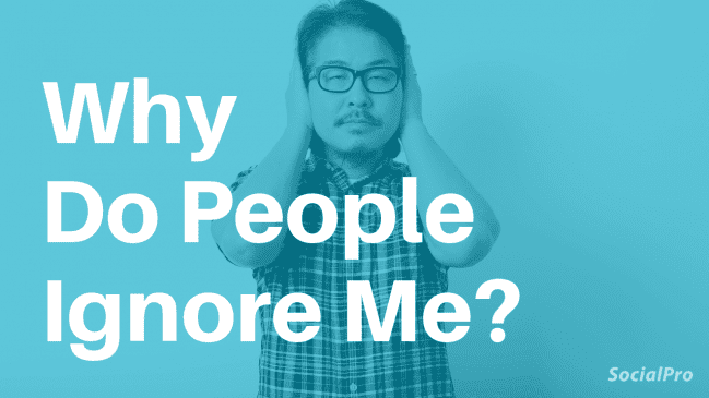 Do People Ignore You? Reasons Why & What to Do