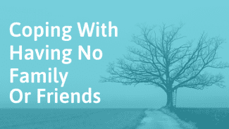 What To Do When You Have No Family Or Friends