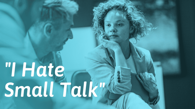 I Hate Small Talk – Reasons Why and What To Do About It