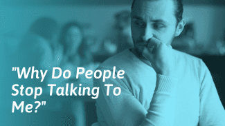 Why Do People Stop Talking To Me? — SOLVED
