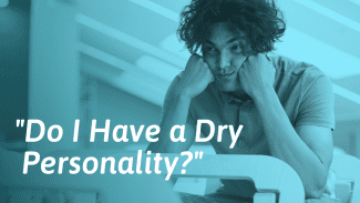 Having a Dry Personality – What It Means and What to Do