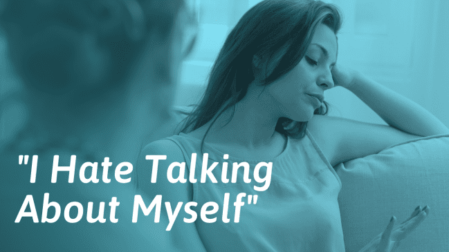 I Hate Talking About Myself – Reasons Why and What To Do About It