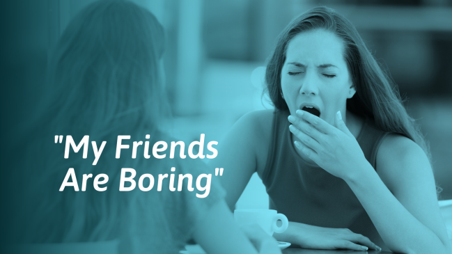 What To Do If You Have Boring Friends