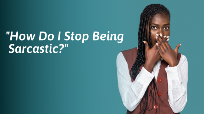 How To Stop Being Sarcastic