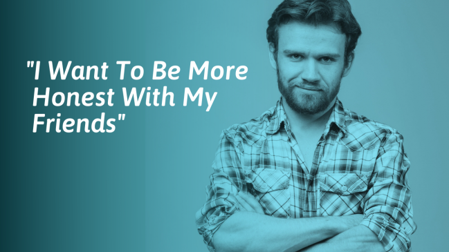 How To Be Honest With Your Friends (With Examples)