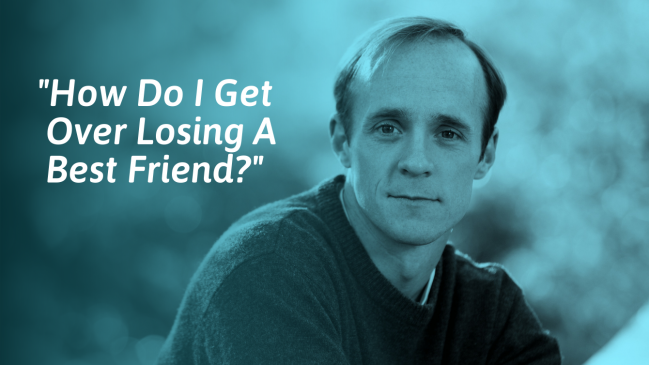 How To Get Over Losing A Best Friend