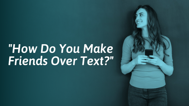 How To Become Friends With Someone Over Text